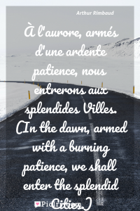 Meaning of À l'aurore, armés d'une ardente patience, nous entrerons aux splendides Villes. (In the dawn, armed with a burning patience, we shall enter the splendid Cities.) - Arthur Rimbaud quote photo - full hd4k quote wallpaper - Wall art and poster