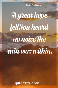 Meaning of A great hope fellYou heard no noiseThe ruin was within. - Emily Dickinson quote photo - full hd4k quote wallpaper - Wall art and poster
