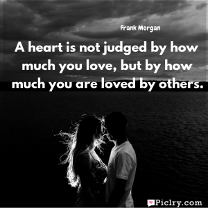 Meaning of A heart is not judged by how much you love, but by how much you are loved by others. - Frank Morgan quote images - Download full hd 4k quote wallpaper - Wall art and poster
