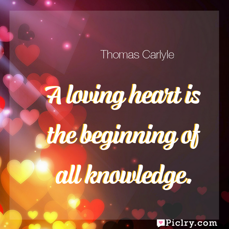 Meaning of A loving heart is the beginning of all knowledge. - Thomas Carlyle quote images - full hd 4k quote wallpaper - Wall art and poster