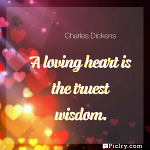 Meaning of A loving heart is the truest wisdom. - Charles Dickens quote images - full hd 4k quote wallpaper - Wall art and poster