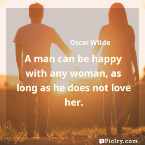 Meaning of A man can be happy with any woman, as long as he does not love her. - Oscar Wilde quote images - full hd 4k quote wallpaper - Wall art and poster