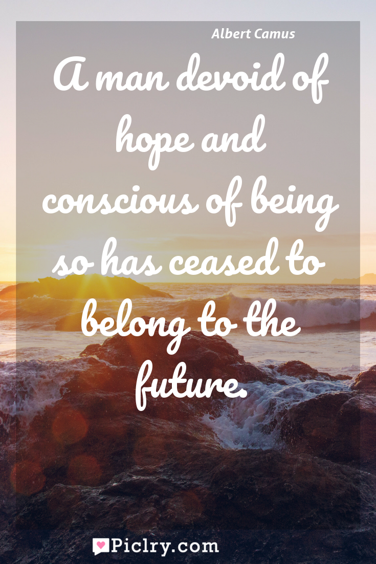 Meaning of A man devoid of hope and conscious of being so has ceased to belong to the future. - Albert Camus quote photo - full hd4k quote wallpaper - Wall art and poster