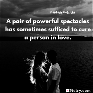 Meaning of A pair of powerful spectacles has sometimes sufficed to cure a person in love. - Friedrich Nietzsche quote images - Download full hd 4k quote wallpaper - Wall art and poster