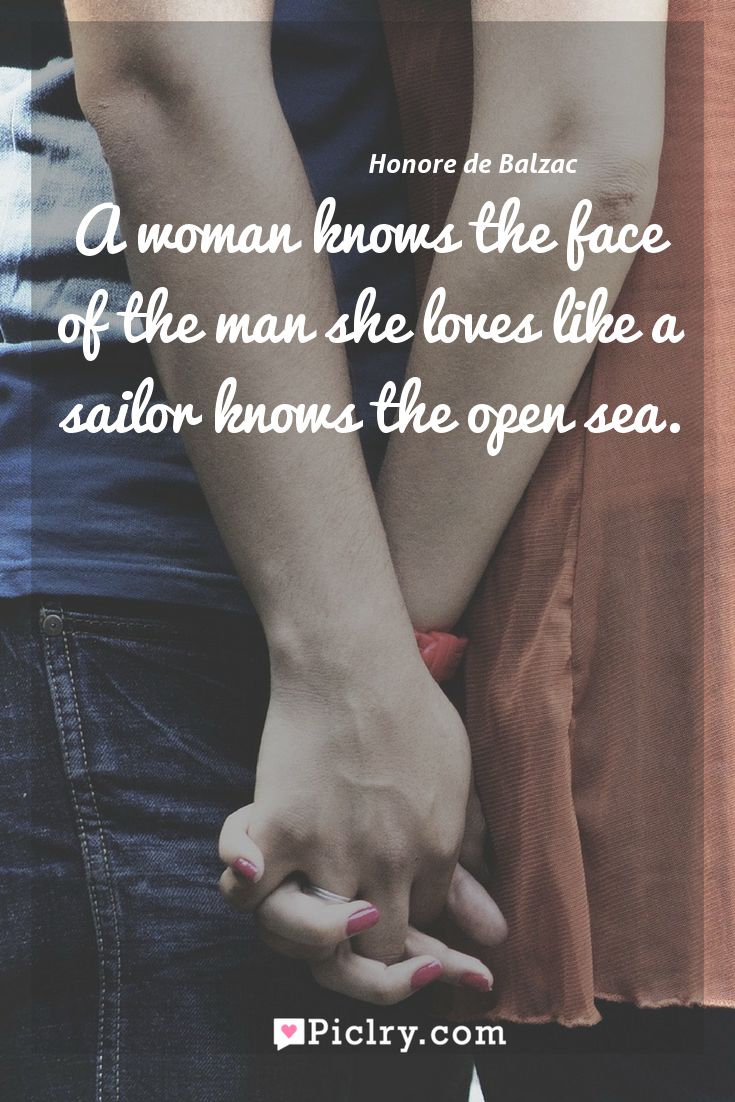 Meaning of A woman knows the face of the man she loves like a sailor knows the open sea. - Honore de Balzac quote photo - full hd4k quote wallpaper - Wall art and poster
