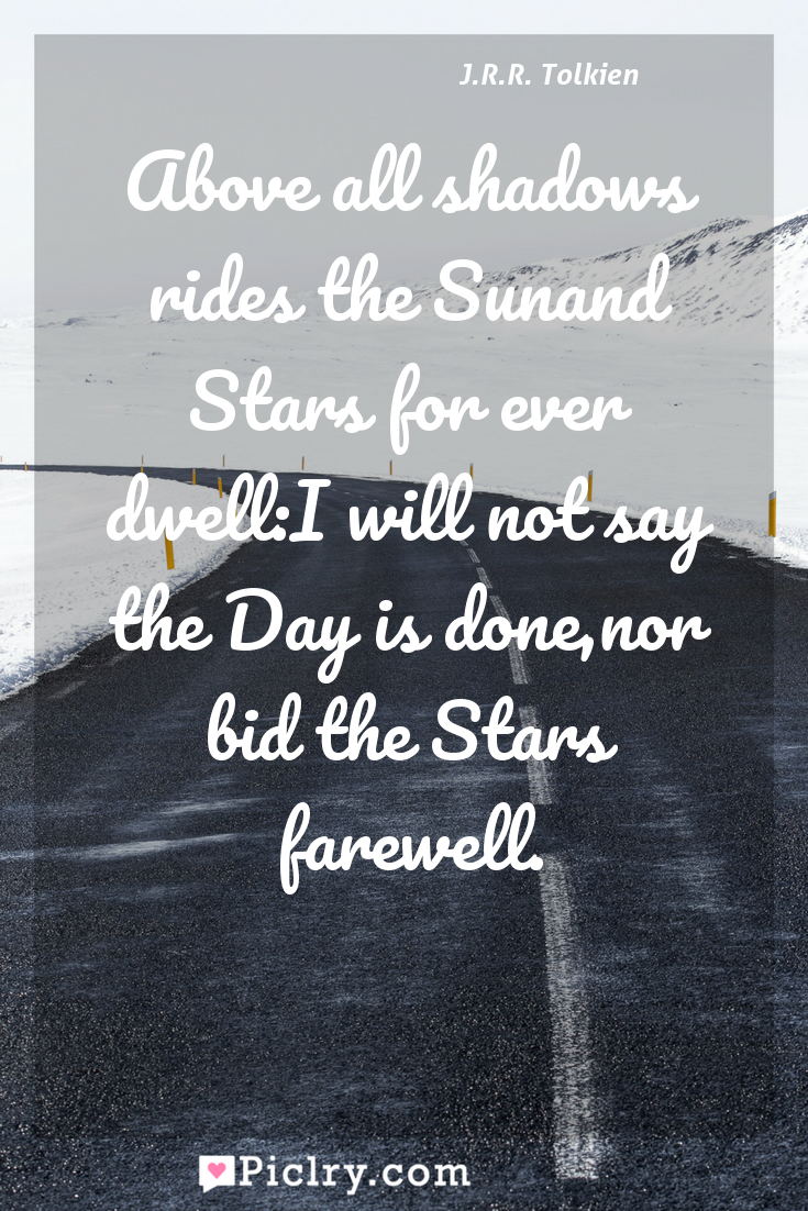 Meaning of Above all shadows rides the Sunand Stars for ever dwell:I will not say the Day is done,nor bid the Stars farewell. - J.R.R. Tolkien quote photo - full hd4k quote wallpaper - Wall art and poster