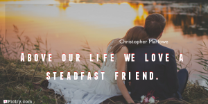 Meaning of Above our life we love a steadfast friend.- Christopher Marlowe quote images - full hd 4k quote wallpaper - Download Wall art and poster
