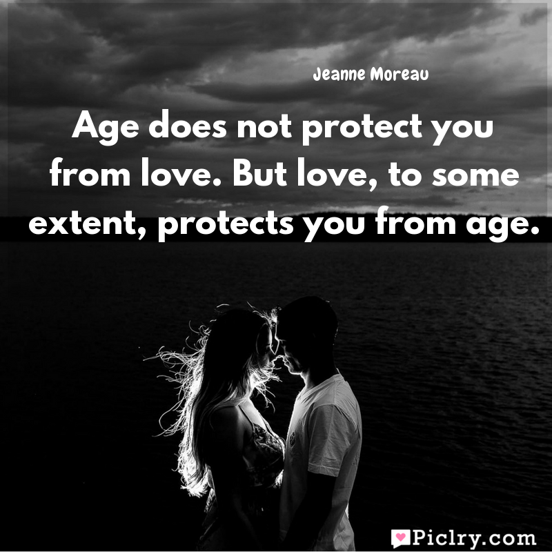 Meaning of Age does not protect you from love. But love, to some extent, protects you from age. - Jeanne Moreau quote images - Download full hd 4k quote wallpaper - Wall art and poster