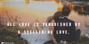 Meaning of All love is vanquished by a succeeding love.- Ovid quote images - full hd 4k quote wallpaper - Download Wall art and poster