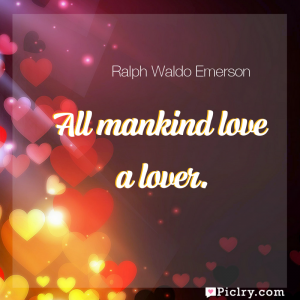 Meaning of All mankind love a lover. - Ralph Waldo Emerson quote images - full hd 4k quote wallpaper - Wall art and poster