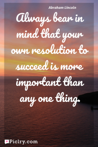 Meaning of Always bear in mind that your own resolution to succeed is more important than any one thing. - Abraham Lincoln quote photo - full hd 4k quote wallpaper - Wall art and poster