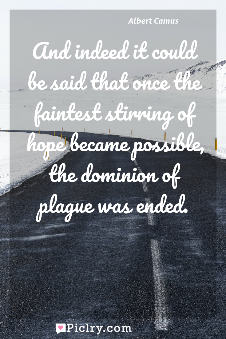 Meaning of And indeed it could be said that once the faintest stirring of hope became possible, the dominion of plague was ended. - Albert Camus quote photo - full hd4k quote wallpaper - Wall art and poster