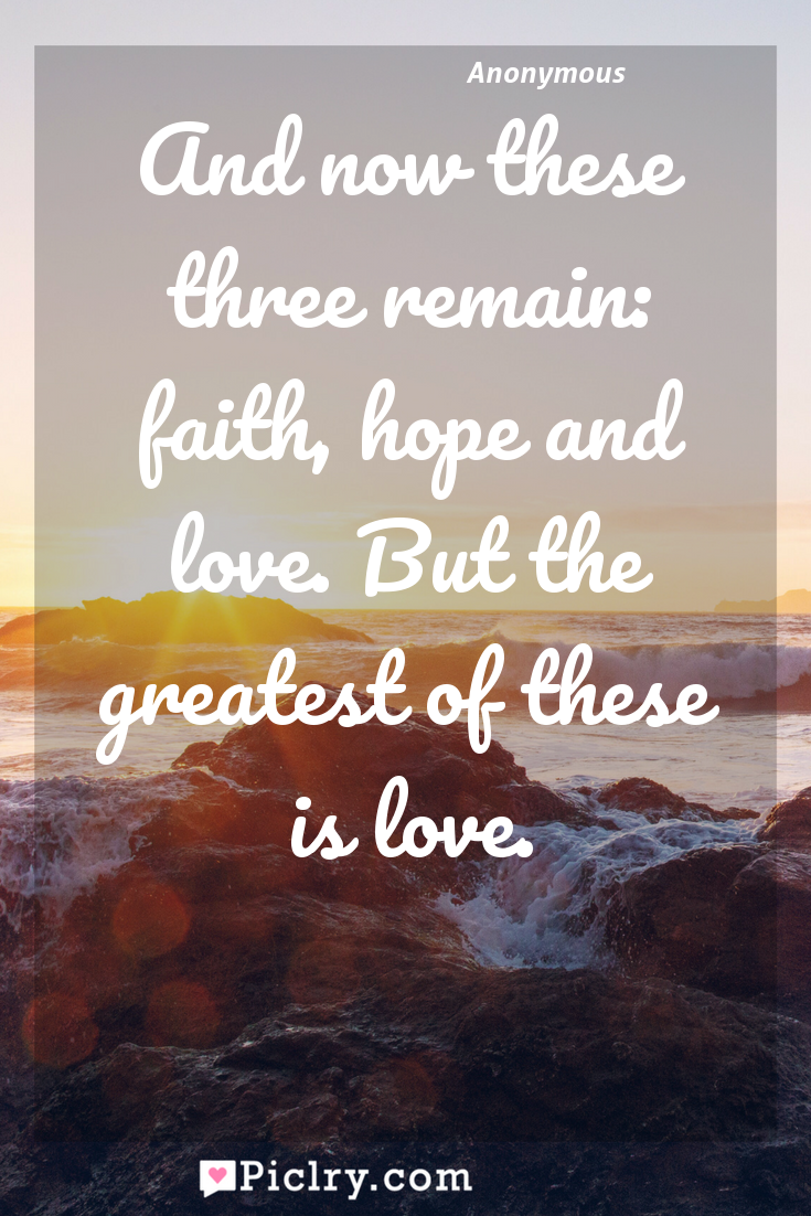Love Faith Hope Quotes Meaning Of And Now These Three Remain Faith Hope And Lovebut