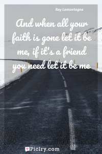 Meaning of And when all your faith is gone let it be me, if it's a friend you need let it be me - Ray Lamontagne quote photo - full hd4k quote wallpaper - Wall art and poster