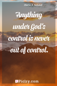 Meaning of Anything under God's control is never out of control. - Charles R. Swindoll quote photo - full hd4k quote wallpaper - Wall art and poster