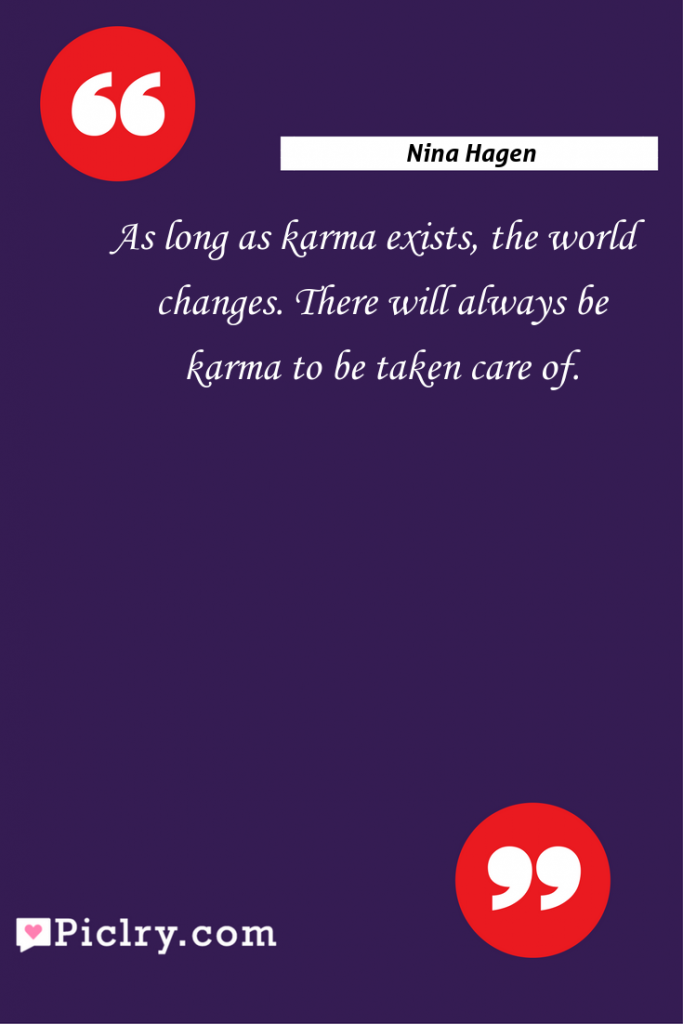 Meaning of As long as karma exists, the world changes. There will always be karma to be taken care of. - Nina Hagen quote photo - full hd4k quote wallpaper - Wall art and poster