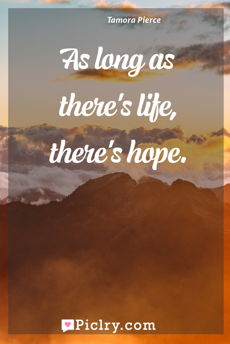 Meaning of As long as there's life, there's hope. - Tamora Pierce quote photo - full hd4k quote wallpaper - Wall art and poster