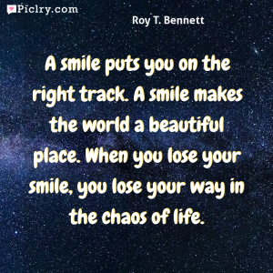 Meaning of A smile puts you on the right track. A smile makes the world a beautiful place. When you lose your smile, you lose your way in the chaos of life. - Roy T. Bennett quote photo - full hd 4k quote wallpaper - Wall art and poster