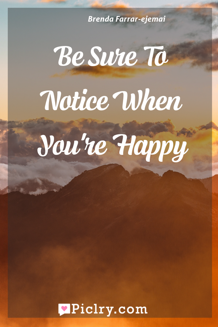 Meaning of Be Sure To Notice When You're Happy - Brenda Farrar-ejemai quote photo - full hd4k quote wallpaper - Wall art and poster