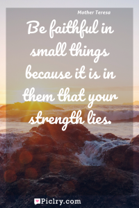 Meaning of Be faithful in small things because it is in them that your strength lies. - Mother Teresa quote photo - full hd4k quote wallpaper - Wall art and poster