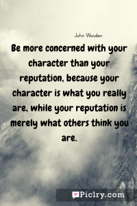 meaning of Be more concerned with your character than your reputation