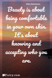 Meaning of Beauty is about being comfortable in your own skin. It's about knowing and accepting who you are. - Ellen DeGeneres quote photo - full hd 4k quote wallpaper - Wall art and poster