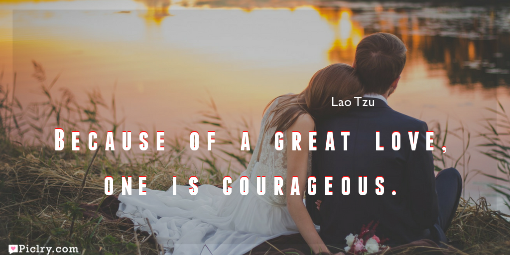 Meaning of Because of a great love, one is courageous.- Lao Tzu quote images - full hd 4k quote wallpaper - Download Wall art and poster