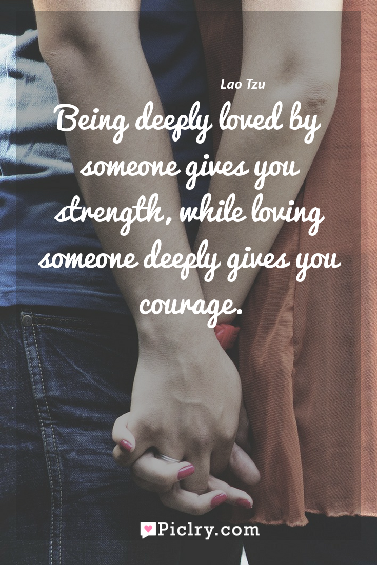 Meaning of Being deeply loved by someone gives you strength, while loving someone deeply gives you courage. - Lao Tzu quote photo - full hd4k quote wallpaper - Wall art and poster