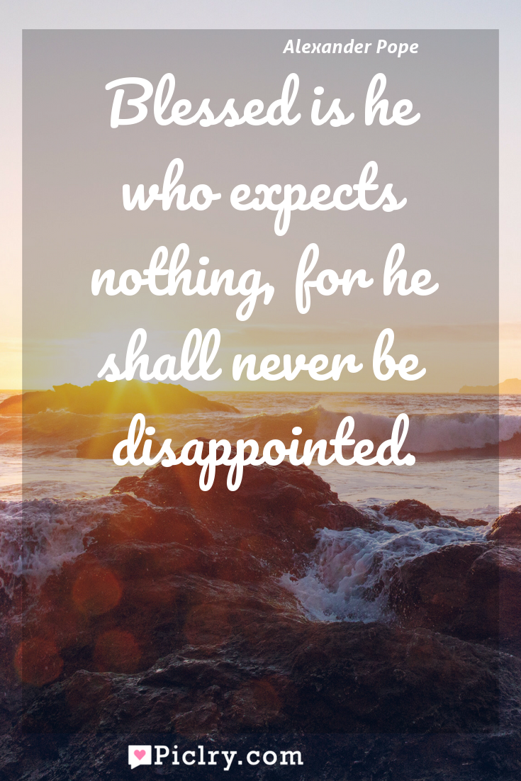 Meaning of Blessed is he who expects nothing, for he shall never be disappointed. - Alexander Pope quote photo - full hd4k quote wallpaper - Wall art and poster