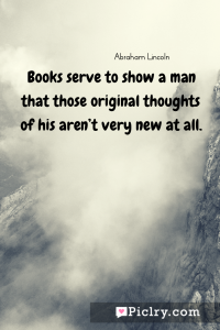 Meaning of Books serve to show a man that those original thoughts of his aren't very new at all. - Abraham Lincoln quote photo - full hd4k quote wallpaper - Wall art and poster