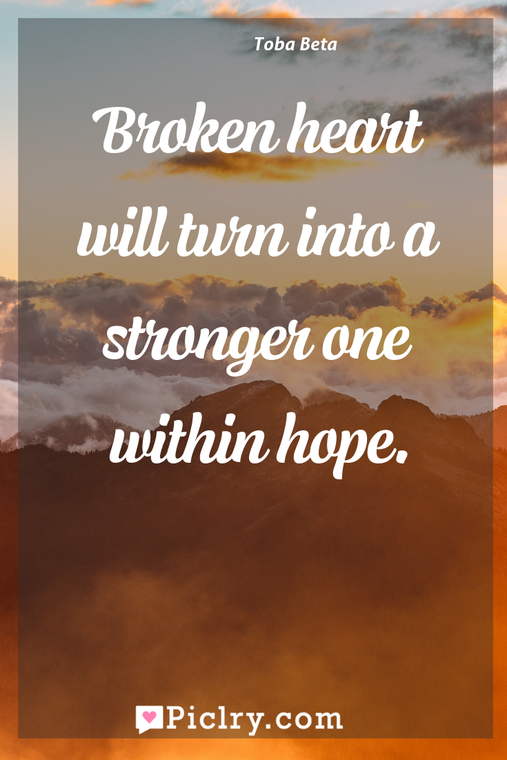 Meaning of Broken heart will turn into a stronger one within hope. - Toba Beta quote photo - full hd4k quote wallpaper - Wall art and poster