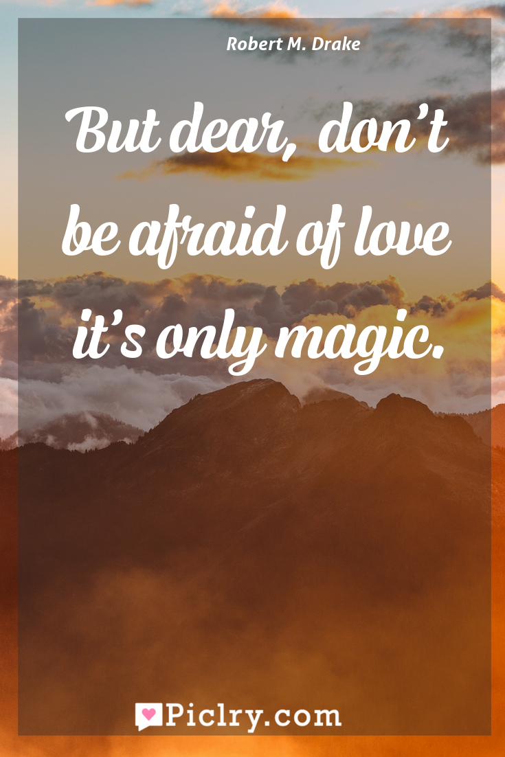 Meaning of But dear, don't be afraid of love it's only magic. - Robert M. Drake quote photo - full hd4k quote wallpaper - Wall art and poster