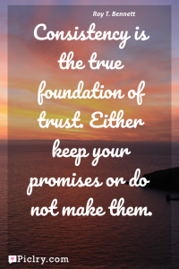 Meaning of Consistency is the true foundation of trust. Either keep your promises or do not make them. - Roy T. Bennett quote photo - full hd 4k quote wallpaper - Wall art and poster