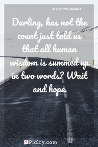 Meaning of Darling, has not the count just told us that all human wisdom is summed up in two words? Wait and hope. - Alexandre Dumas quote photo - full hd4k quote wallpaper - Wall art and poster