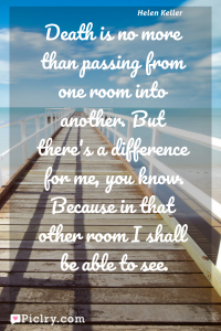 Meaning of Death is no more than passing from one room into another. But there's a difference for me, you know. Because in that other room I shall be able to see. - Helen Keller quote photo - full hd4k quote wallpaper - Wall art and poster