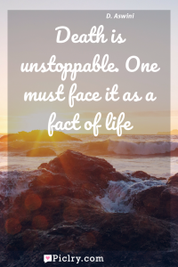Meaning of Death is unstoppable. One must face it as a fact of life - D. Aswini quote photo - full hd4k quote wallpaper - Wall art and poster
