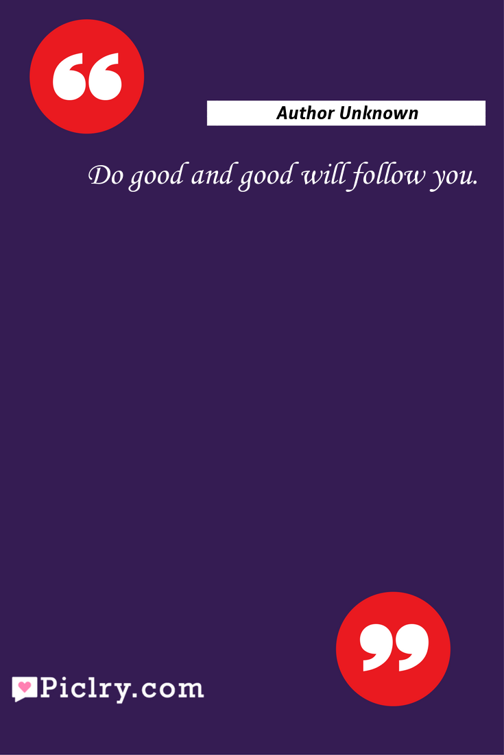 Meaning of Do good and good will follow you. - Author Unknown quote photo - full hd4k quote wallpaper - Wall art and poster