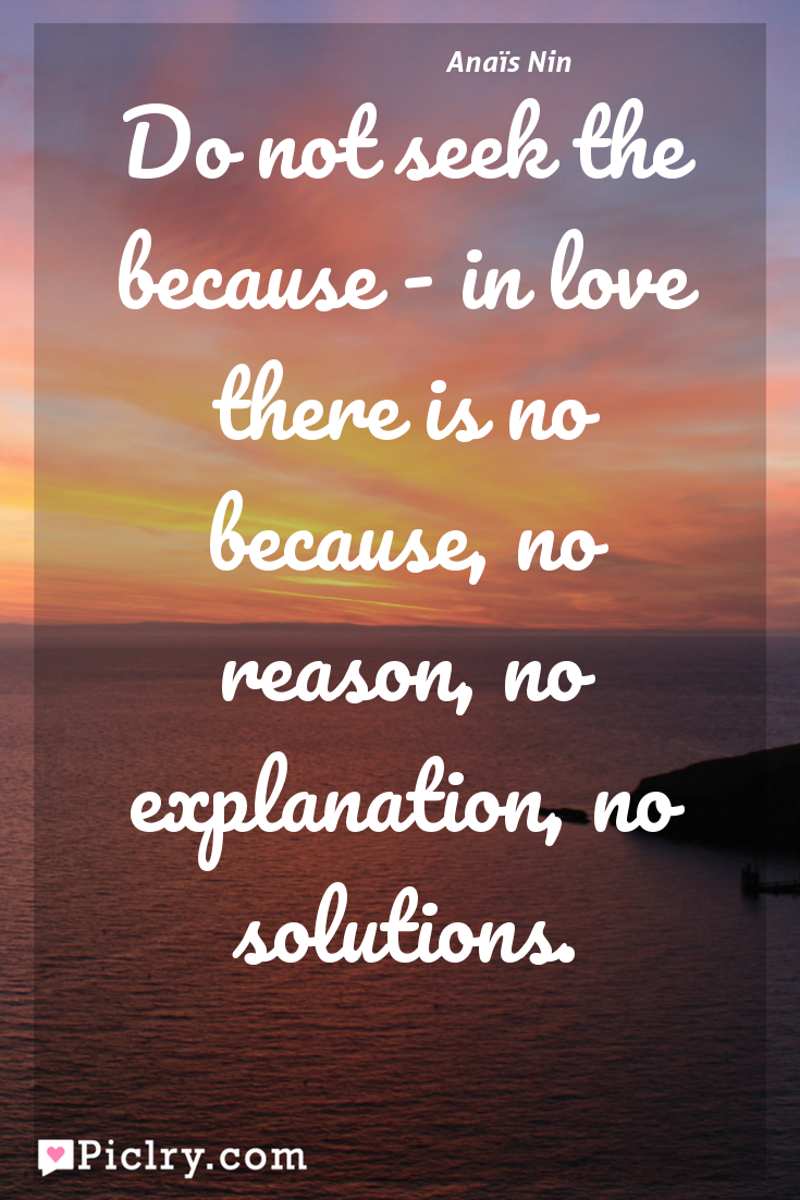 Meaning of Do not seek the because - in love there is no because, no reason, no explanation, no solutions. - Anaïs Nin quote photo - full hd 4k quote wallpaper - Wall art and poster