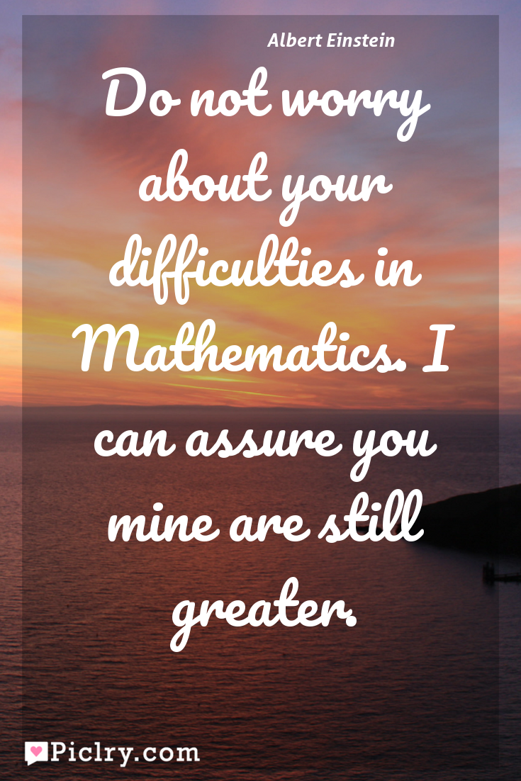 Meaning of Do not worry about your difficulties in Mathematics. I can assure you mine are still greater. - Albert Einstein quote photo - full hd 4k quote wallpaper - Wall art and poster