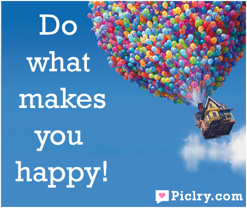 Do what makes you happy quote picture