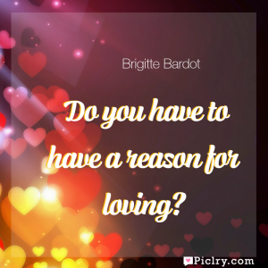 Meaning of Do you have to have a reason for loving? - Brigitte Bardot quote images - full hd 4k quote wallpaper - Wall art and poster