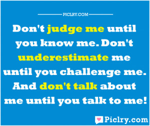 Don't judge me until you know me quote picture