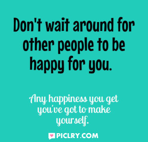 Don't wait around for other people quote picture