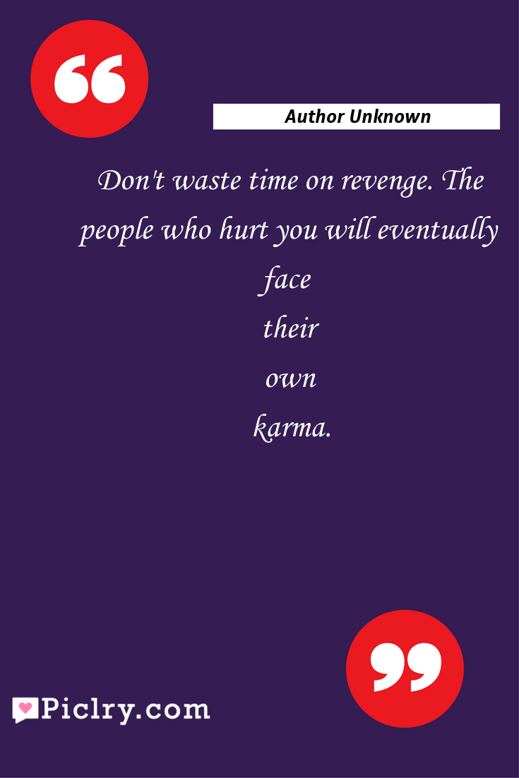 Meaning of Don't waste time on revenge. The people who hurt you will eventually face their own karma. - Author Unknown quote photo - full hd4k quote wallpaper - Wall art and poster