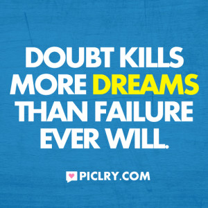 Doubt kills more dreams quote photo