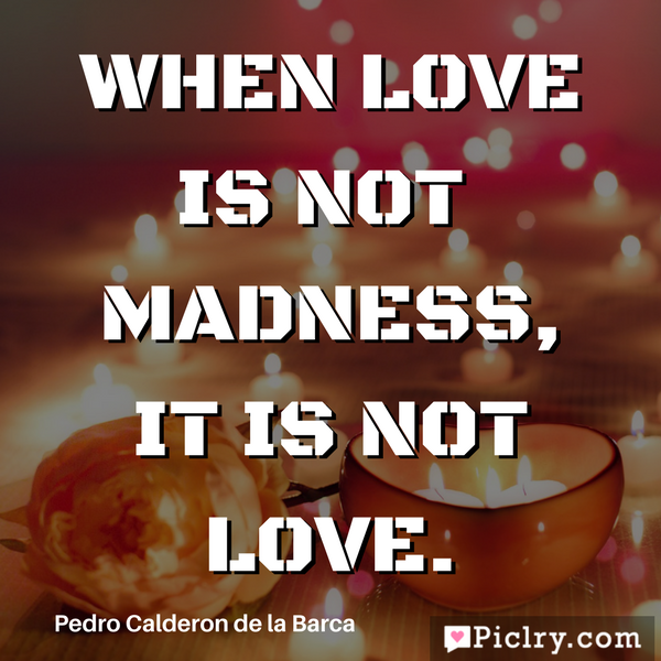 Download When love is not madness, it is not love Quote image and photos