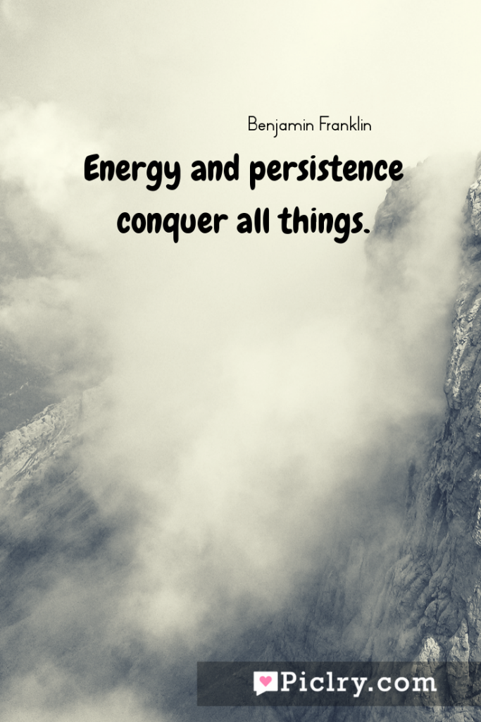 meaning of Energy and persistence conquer all things. quote photo - 4k hd quote wallpaper - Wall art and poster