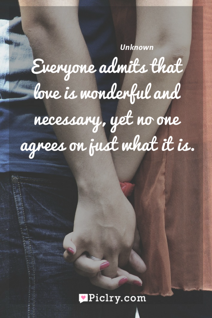 Meaning of Everyone admits that love is wonderful and necessary, yet no one agrees on just what it is. - Unknown quote photo - full hd4k quote wallpaper - Wall art and poster