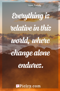 Meaning of Everything is relative in this world, where change alone endures. - Leon Trotsky quote photo - full hd4k quote wallpaper - Wall art and poster