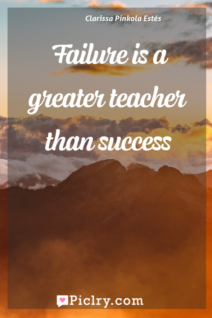 Meaning of Failure is a greater teacher than success - Clarissa Pinkola Estés quote photo - full hd4k quote wallpaper - Wall art and poster